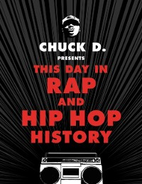Cover Chuck D Presents This Day in Rap and Hip-Hop History