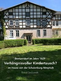 Cover Beetzendorf im Jahre 1829 – Verhängnisvoller Kindertausch? im Hause von der Schulenburg-Nimptsch