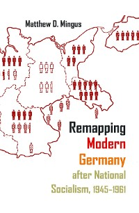 Cover Remapping Modern Germany after National Socialism, 1945-1961