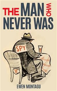 Cover The Man Who Never Was (Illustrated)