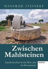 Cover Zwischen Mahlsteinen – Epochewechsel in der Welt und im Bewusstsein