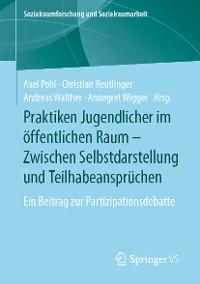 Cover Praktiken Jugendlicher im öffentlichen Raum – Zwischen Selbstdarstellung und Teilhabeansprüchen