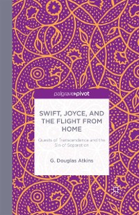 Cover Swift, Joyce, and the Flight from Home