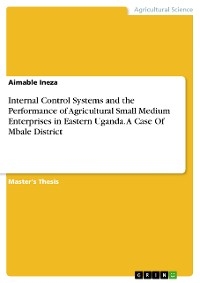Cover Internal Control Systems and the Performance of Agricultural Small Medium Enterprises in Eastern Uganda. A Case Of Mbale District