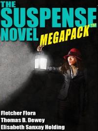 Cover The Suspense Novel MEGAPACK ™: 4 Great Suspense Novels