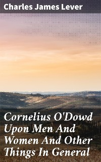 Cover Cornelius O'Dowd Upon Men And Women And Other Things In General
