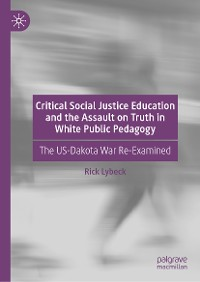 Cover Critical Social Justice Education and the Assault on Truth in White Public Pedagogy