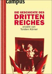 Cover Die Geschichte des Dritten Reiches erzählt von Torsten Körner