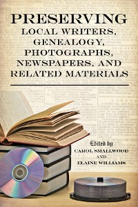 Cover Preserving Local Writers, Genealogy, Photographs, Newspapers, and Related Materials