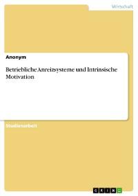 Cover Betriebliche Anreizsysteme und Intrinsische Motivation