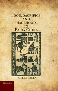 Cover Food, Sacrifice, and Sagehood in Early China
