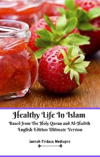 Cover Healthy Life In Islam Based from The Holy Quran and Al-Hadith English Edition Ultimate Version