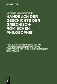 Cover Uebersicht über das Aristotelische Lehrgebäude und Erörterung der Lehren seiner nächsten Nachfolger