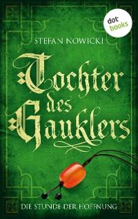 Cover Tochter des Gauklers - Dritter Roman: Die Stunde der Hoffnung
