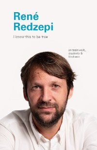 Cover I Know This to Be True: Rene Redzepi