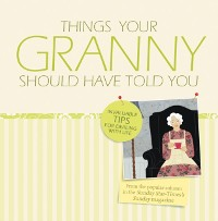 Cover Things Your Granny Should Have Told You