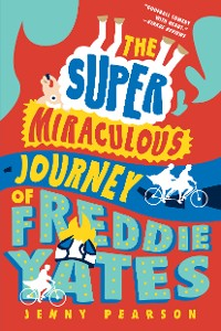 Cover The Super Miraculous Journey of Freddie Yates