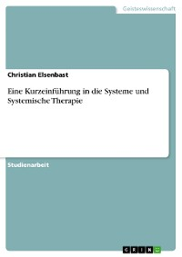 Cover Eine Kurzeinführung in die Systeme und Systemische Therapie