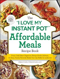 Cover &quote;I Love My Instant Pot(R)&quote; Affordable Meals Recipe Book