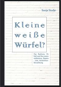 Cover Kleine weiße Würfel? Das Bauhaus, De Stijl und ihre ersten realisierten Bauten – eine Architekturbetrachtung