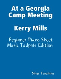 Cover At a Georgia Camp Meeting Kerry Mills - Beginner Piano Sheet Music Tadpole Edition