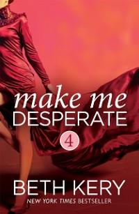Cover Make Me Desperate (Make Me: Part Four)