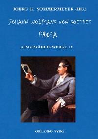 Cover Johann Wolfgang von Goethes Prosa. Ausgewählte Werke IV