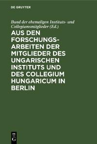 Cover Aus den Forschungsarbeiten der Mitglieder des Ungarischen Instituts und des Collegium Hungaricum in Berlin