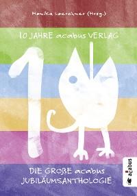 Cover 10 Jahre acabus Verlag. Die große acabus Jubiläums-Anthologie