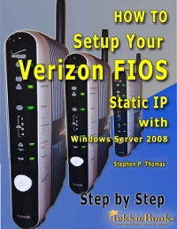 Cover How to Setup Your Verizon FIOS Static IP with Windows Server 2008 Step by Step