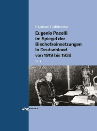 Cover Eugenio Pacelli im Spiegel der Bischofseinsetzungen in Deutschland von 1919 bis 1939