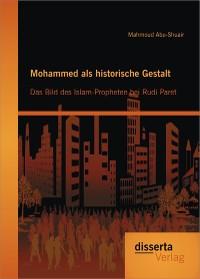 Cover Mohammed als historische Gestalt: Das Bild des Islam-Propheten bei Rudi Paret