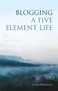 Cover Blogging a Five Element Life