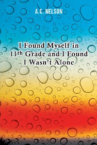 Cover I Found Myself in 11th Grade and I Found I Wasn't Alone