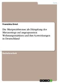 Cover Die Mietpreisbremse als Dämpfung des Mietanstiegs auf angespannten Wohnungsmärkten und ihre Auswirkungen in Deutschland
