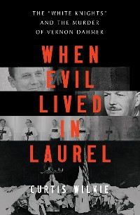 """Cover When Evil Lived in Laurel: The """"White Knights"""" and the Murder of Vernon Dahmer"""