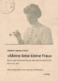 """Cover """"Meine liebe kleine Frau"""". Briefe und Postkarten aus dem Ersten Weltkrieg.Das Jahr 1914"""