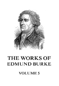 Cover The Works of Edmund Burke Volume 5