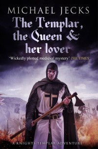 Cover Templar, the Queen and Her Lover (Knights Templar Mysteries 24)