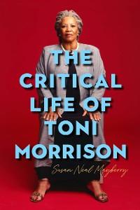 Cover The Critical Life of Toni Morrison