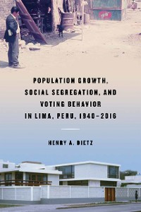 Cover Population Growth, Social Segregation, and Voting Behavior in Lima, Peru, 1940–2016