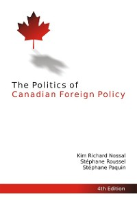 Cover Politics of Canadian Foreign Policy, Fourth Edition
