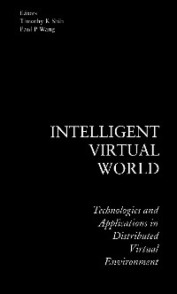 Cover Intelligent Virtual World: Technologies And Applications In Distributed Virtual Environment