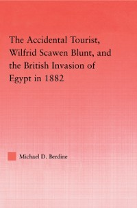 Cover Accidental Tourist, Wilfrid Scawen Blunt, and the British Invasion of Egypt in 1882