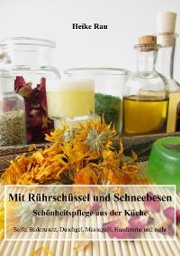 Cover Mit Rührschüssel und Schneebesen - Schönheitspflege aus der Küche
