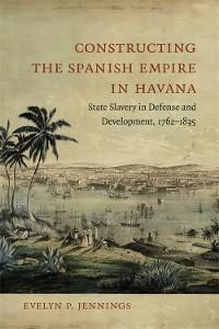 Cover Constructing the Spanish Empire in Havana