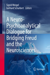Cover A Neuro-Psychoanalytical Dialogue for Bridging Freud and the Neurosciences