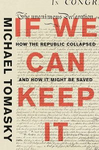 Cover If We Can Keep It: How the Republic Collapsed and How it Might Be Saved