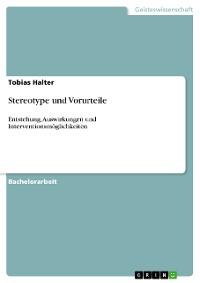 Cover Stereotype und Vorurteile. Entstehung, Auswirkungen und Interventionsmöglichkeiten