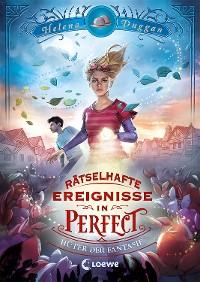 Cover Rätselhafte Ereignisse in Perfect - Hüter der Fantasie